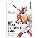 Die Luwier und der Trojanische Krieg - eine Entdeckungsgeschichte